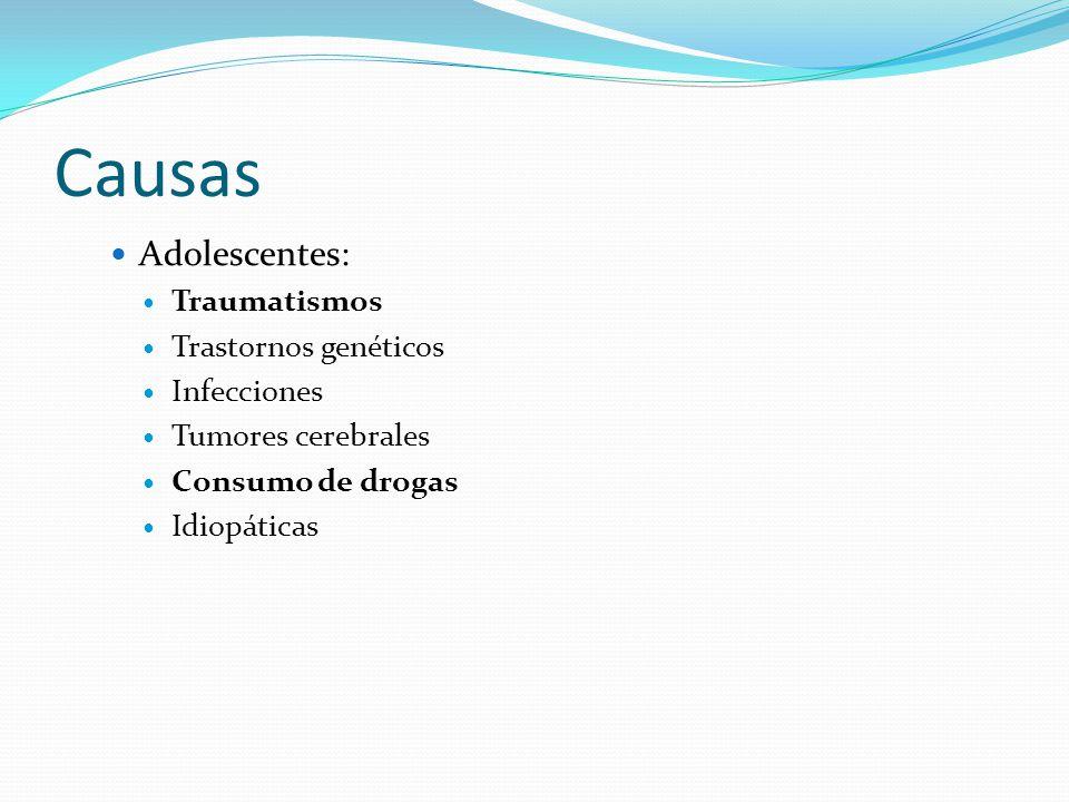 Causas Adolescentes: Traumatismos Trastornos genéticos Infecciones Tumores cerebrales Consumo de drogas Idiopáticas