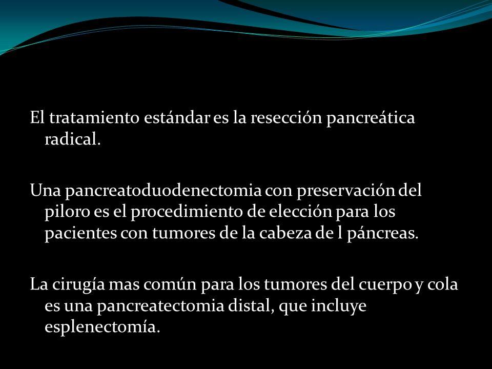 El tratamiento estándar es la resección pancreática radical. Una pancreatoduodenectomia con preservación del piloro es el procedimiento de elección pa