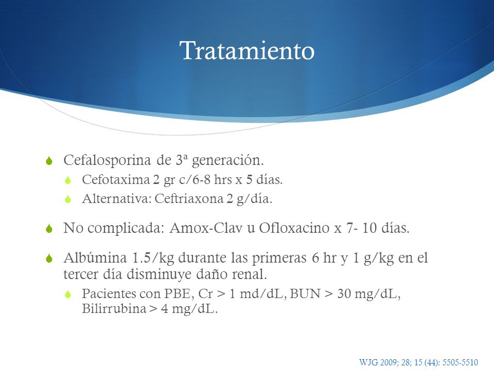 Tratamiento Cefalosporina de 3ª generación. Cefotaxima 2 gr c/6-8 hrs x 5 días. Alternativa: Ceftriaxona 2 g/día. No complicada: Amox-Clav u Ofloxacin
