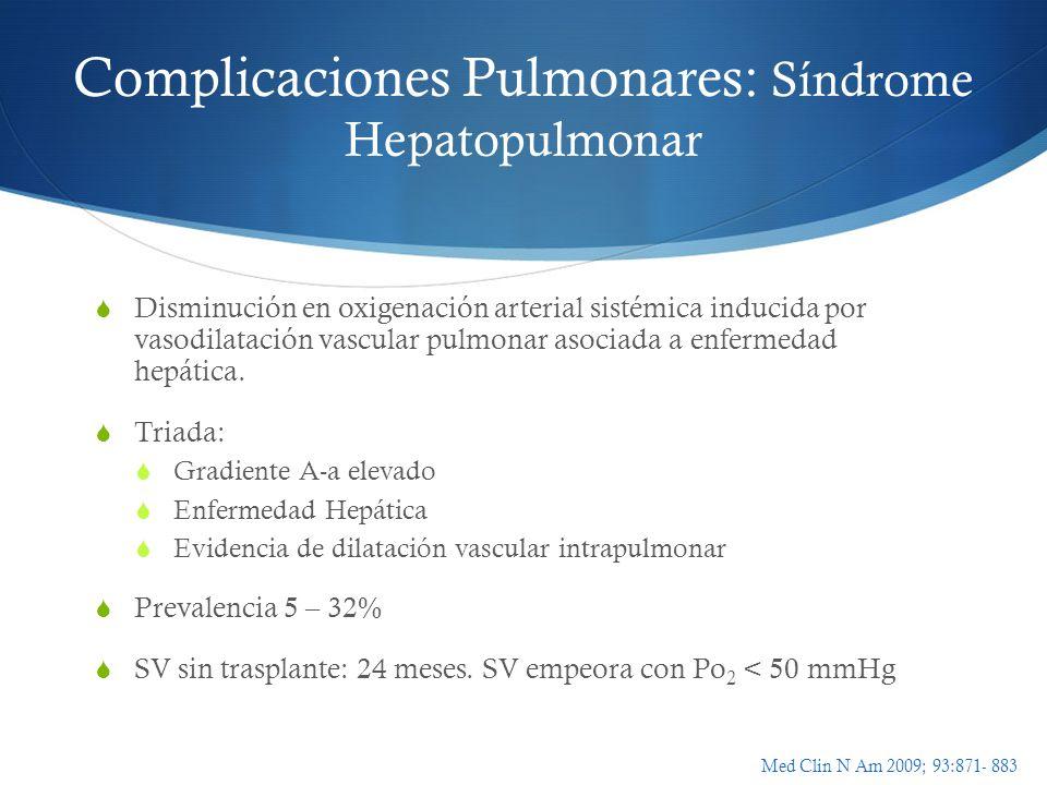 Complicaciones Pulmonares: Síndrome Hepatopulmonar Disminución en oxigenación arterial sistémica inducida por vasodilatación vascular pulmonar asociad