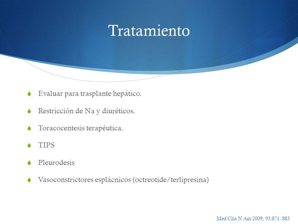 Tratamiento Evaluar para trasplante hepático. Restricción de Na y diuréticos. Toracocentesis terapéutica. TIPS Pleurodesis Vasoconstrictores esplácnic