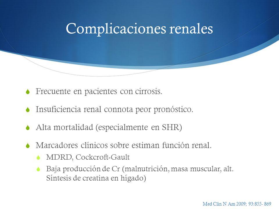 Complicaciones renales Frecuente en pacientes con cirrosis. Insuficiencia renal connota peor pronóstico. Alta mortalidad (especialmente en SHR) Marcad