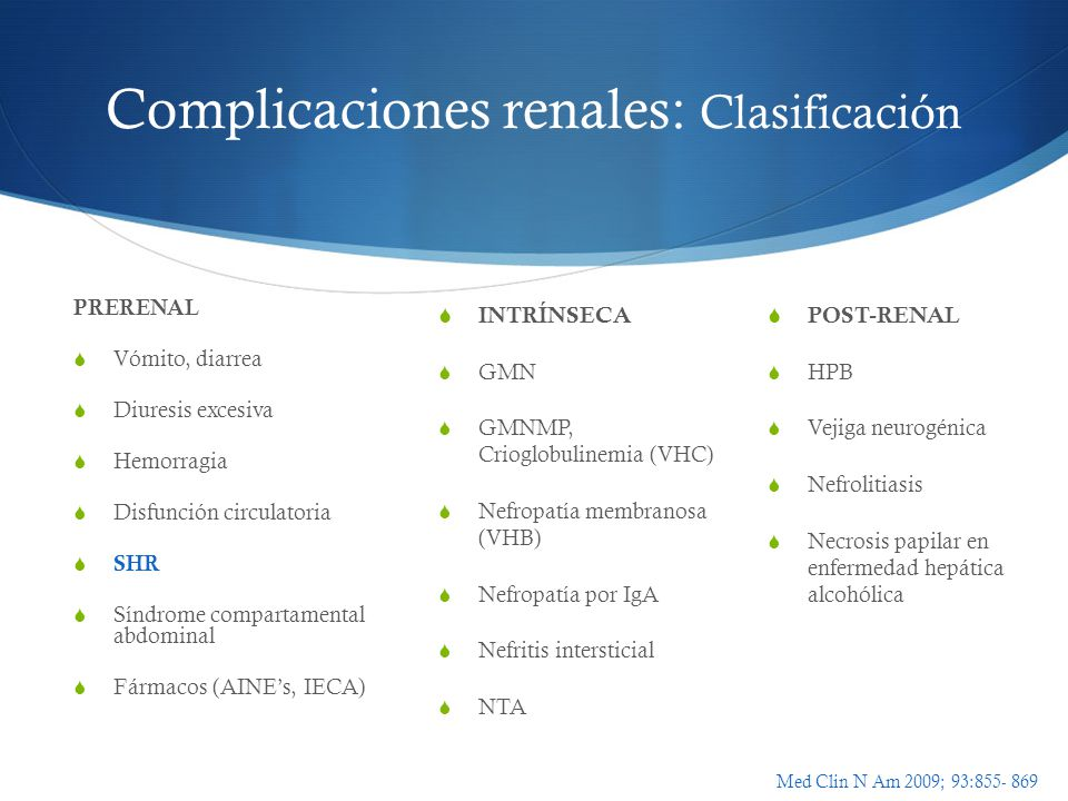 Complicaciones renales: Clasificación PRERENAL Vómito, diarrea Diuresis excesiva Hemorragia Disfunción circulatoria SHR Síndrome compartamental abdomi