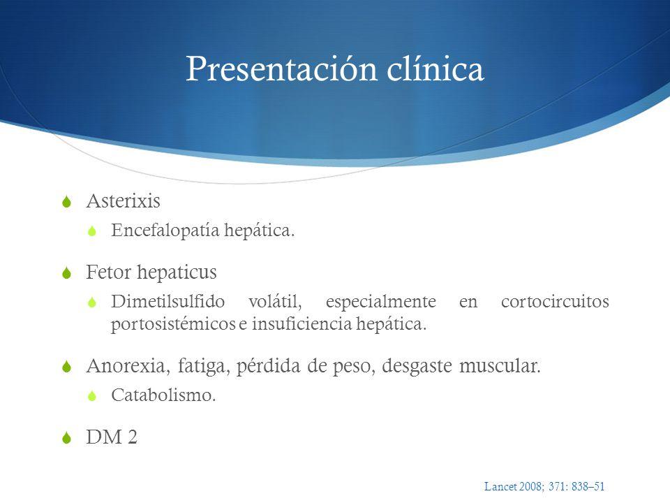 Asterixis Encefalopatía hepática. Fetor hepaticus Dimetilsulfido volátil, especialmente en cortocircuitos portosistémicos e insuficiencia hepática. An