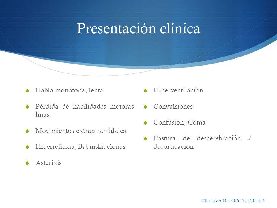 Presentación clínica Habla monótona, lenta. Pérdida de habilidades motoras finas Movimientos extrapiramidales Hiperreflexia, Babinski, clonus Asterixi