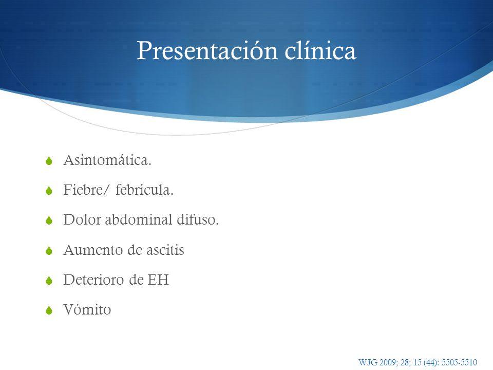 Presentación clínica Asintomática. Fiebre/ febrícula. Dolor abdominal difuso. Aumento de ascitis Deterioro de EH Vómito Sobrecrecimiento bacteriano (2