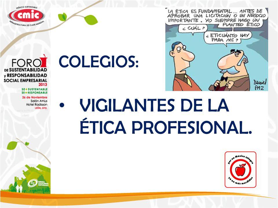 COLEGIOS: VIGILANTES DE LA ÉTICA PROFESIONAL.