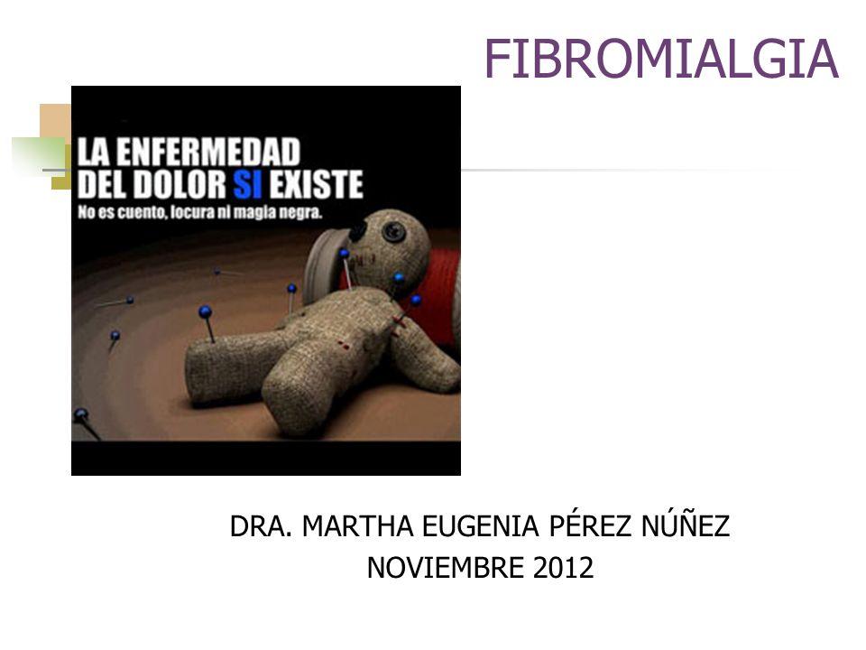 FIBROMIALGIA DRA. MARTHA EUGENIA PÉREZ NÚÑEZ NOVIEMBRE 2012
