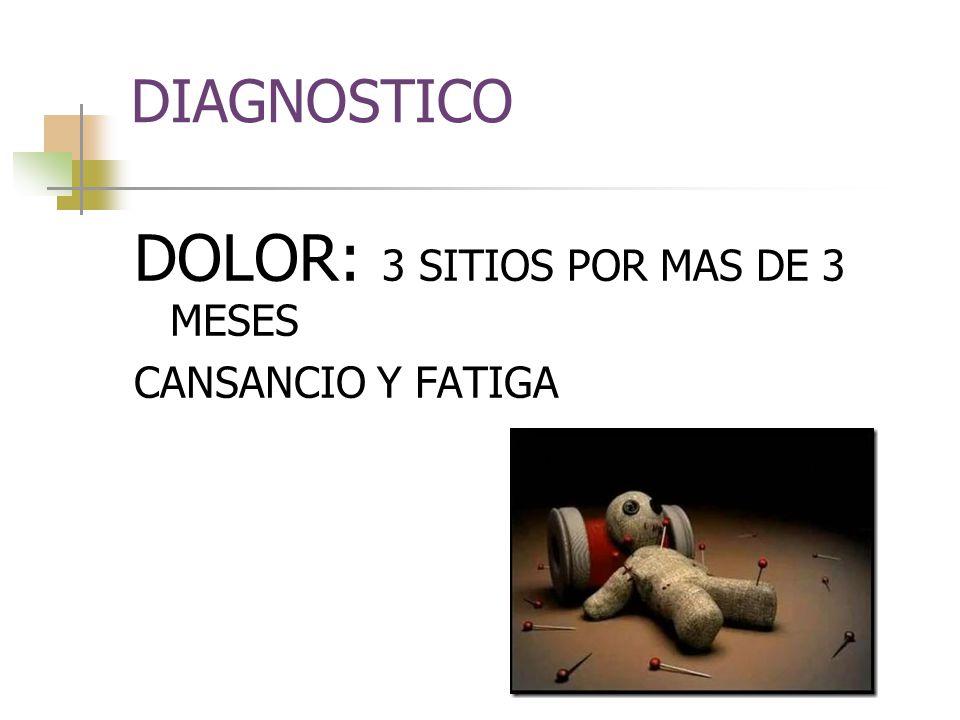 DIAGNOSTICO DOLOR: 3 SITIOS POR MAS DE 3 MESES CANSANCIO Y FATIGA