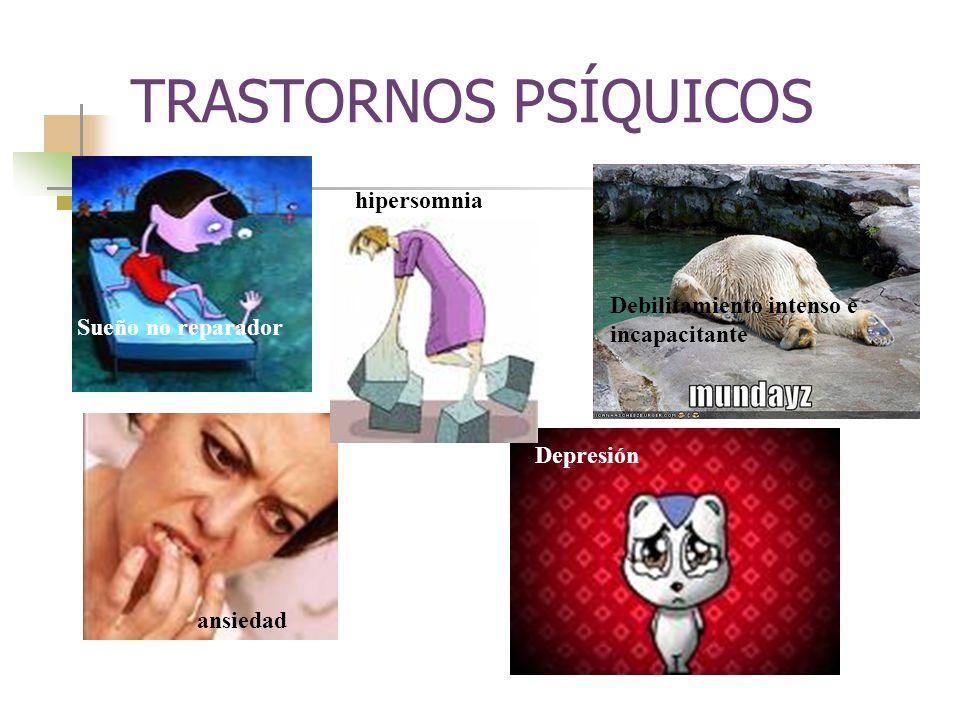 TRASTORNOS PSÍQUICOS Debilitamiento intenso e incapacitante Depresión ansiedad Sueño no reparador hipersomnia
