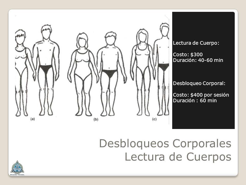 Desbloqueos Corporales Lectura de Cuerpos Lectura de Cuerpo: Costo: $300 Duración: 40-60 min Desbloqueo Corporal: Costo: $400 por sesión Duración : 60