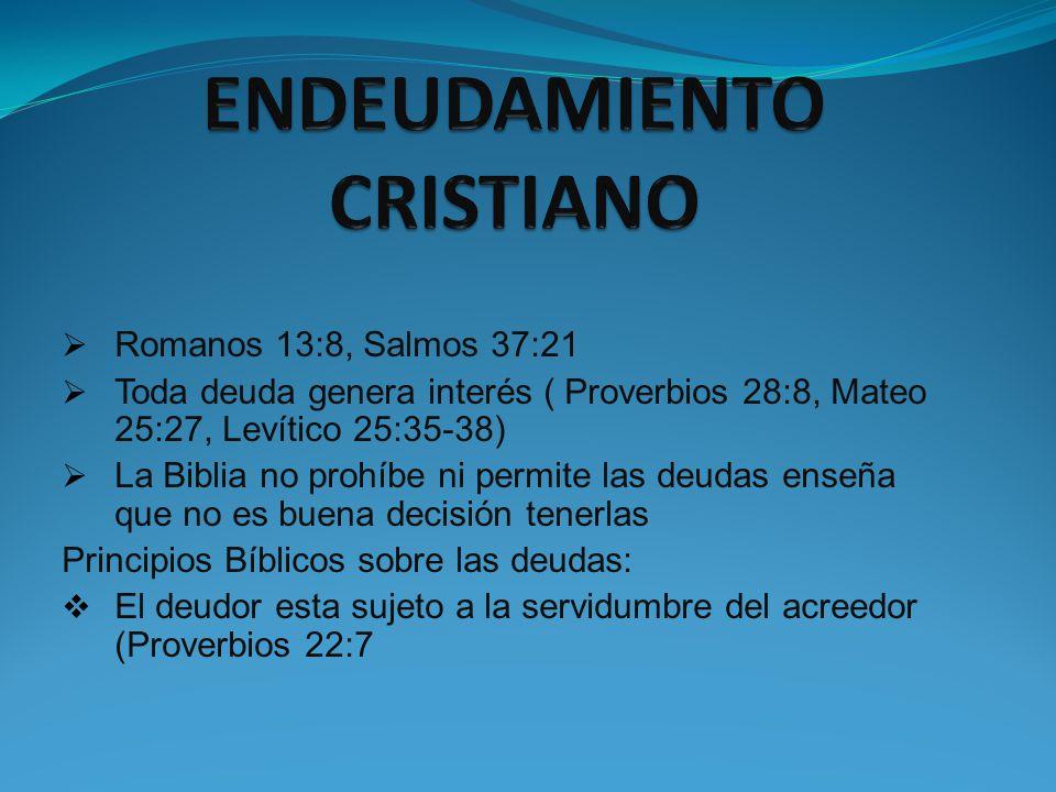 Romanos 13:8, Salmos 37:21 Toda deuda genera interés ( Proverbios 28:8, Mateo 25:27, Levítico 25:35-38) La Biblia no prohíbe ni permite las deudas ens