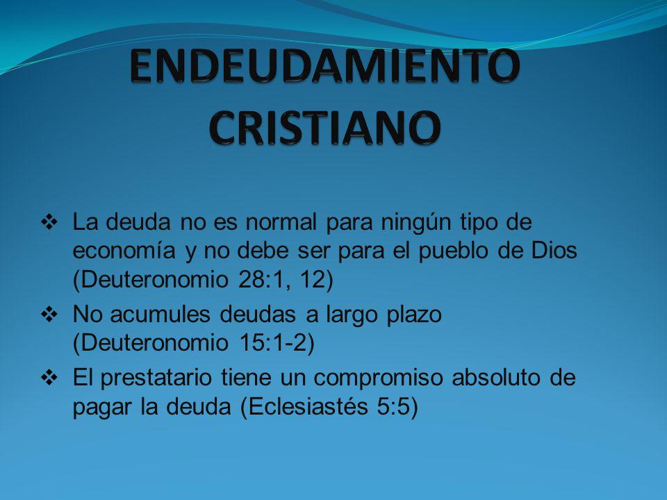 La deuda no es normal para ningún tipo de economía y no debe ser para el pueblo de Dios (Deuteronomio 28:1, 12) No acumules deudas a largo plazo (Deut