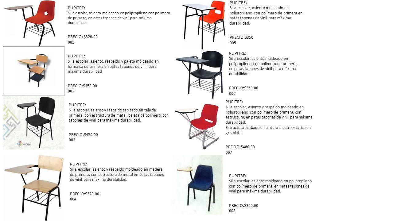 PUPITRE: Silla escolar, asiento moldeado en polipropileno con polímero de primera, en patas tapones de vinil para máxima durabilidad PRECIO: $320.00 0