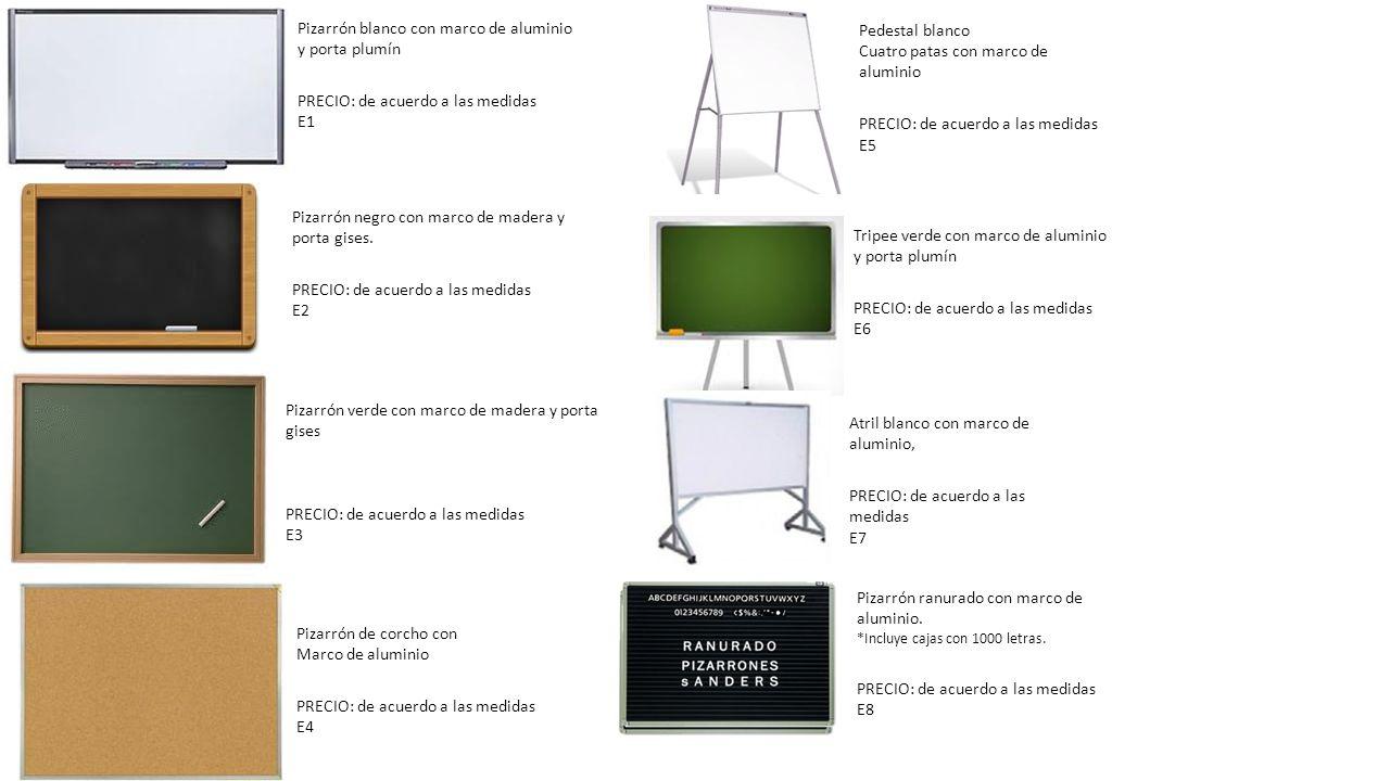 Pizarrón blanco con marco de aluminio y porta plumín PRECIO: de acuerdo a las medidas E1 Pizarrón negro con marco de madera y porta gises. PRECIO: de