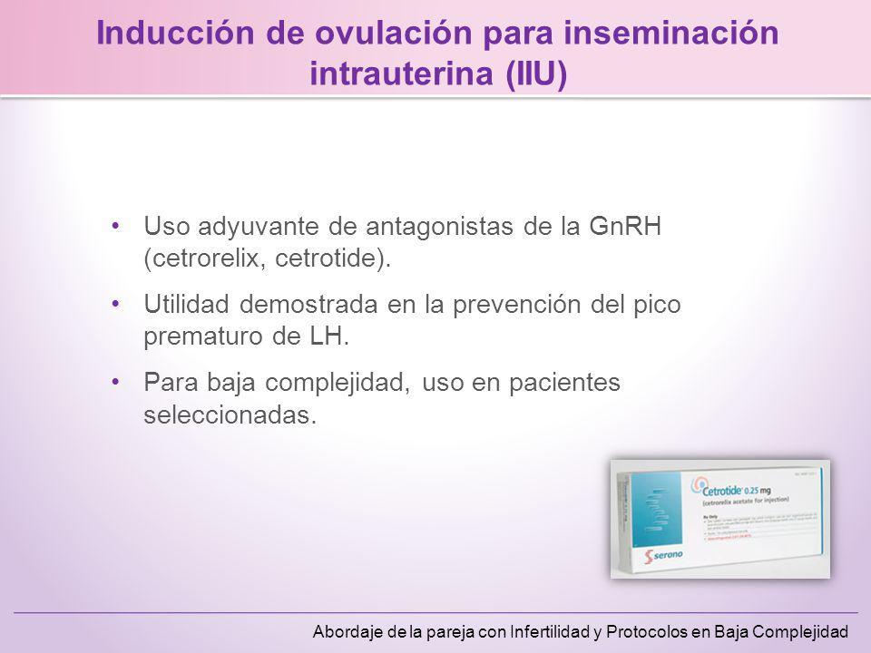 Abordaje de la pareja con Infertilidad y Protocolos en Baja Complejidad Uso adyuvante de antagonistas de la GnRH (cetrorelix, cetrotide). Utilidad dem