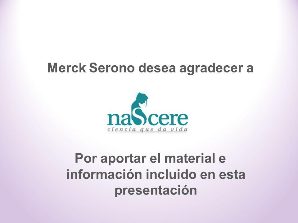 Merck Serono desea agradecer a nascere Ciencia que da vida Por aportar el material e información incluido en esta presentación
