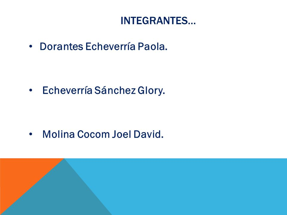 INTEGRANTES… Dorantes Echeverría Paola. Echeverría Sánchez Glory. Molina Cocom Joel David.