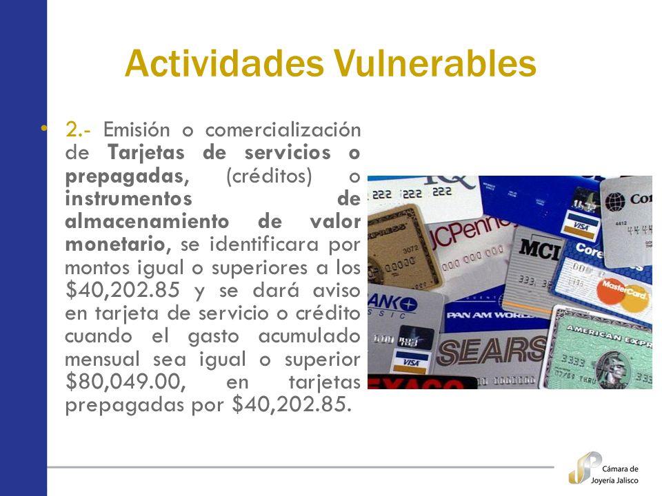 Actividades Vulnerables 2.- Emisión o comercialización de Tarjetas de servicios o prepagadas, (créditos) o instrumentos de almacenamiento de valor mon