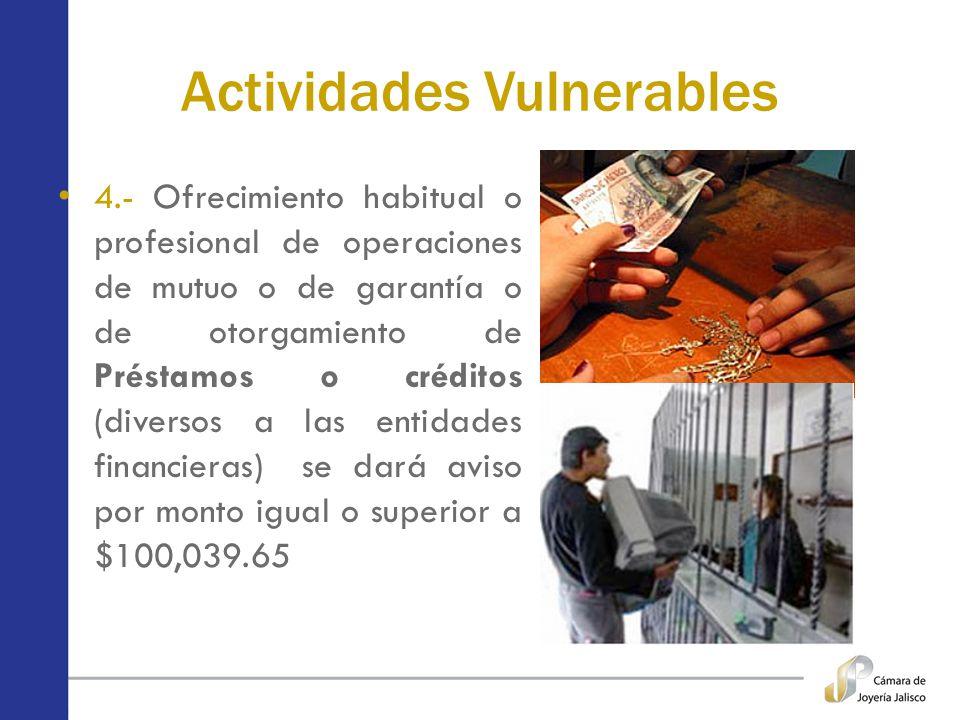 Actividades Vulnerables 4.- Ofrecimiento habitual o profesional de operaciones de mutuo o de garantía o de otorgamiento de Préstamos o créditos (diver