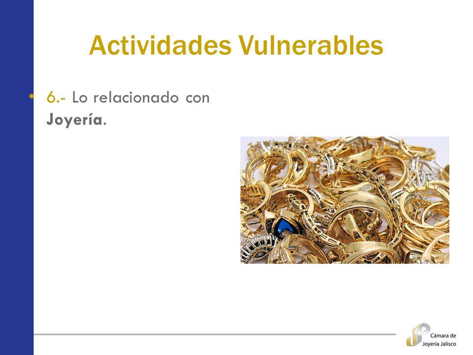 Actividades Vulnerables 6.- Lo relacionado con Joyería.