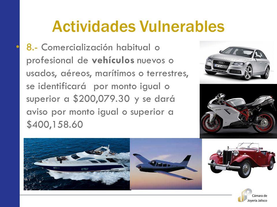 Actividades Vulnerables 8.- Comercialización habitual o profesional de vehículos nuevos o usados, aéreos, marítimos o terrestres, se identificará por