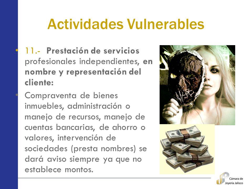 Actividades Vulnerables 11.- Prestación de servicios profesionales independientes, en nombre y representación del cliente: Compraventa de bienes inmue
