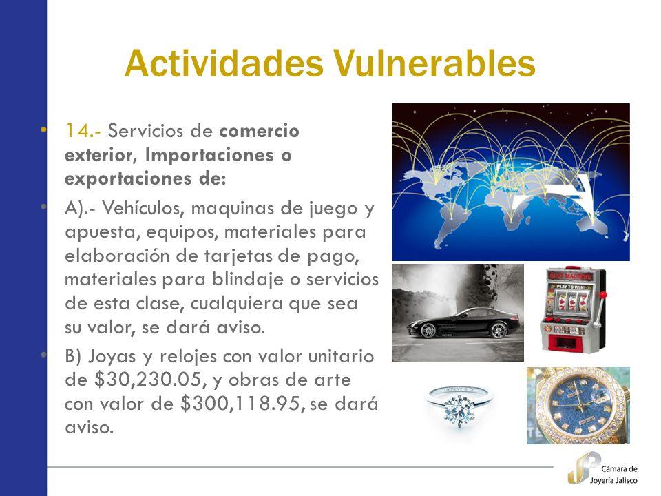 Actividades Vulnerables 14.- Servicios de comercio exterior, Importaciones o exportaciones de: A).- Vehículos, maquinas de juego y apuesta, equipos, m