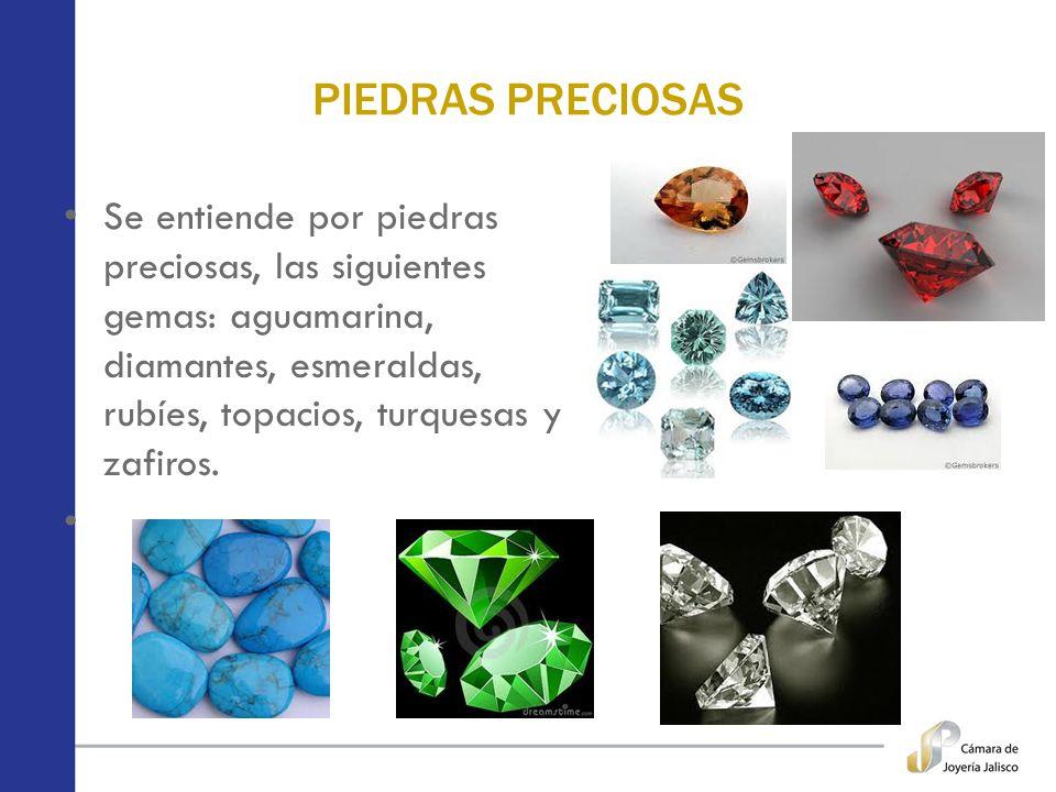 PIEDRAS PRECIOSAS Se entiende por piedras preciosas, las siguientes gemas: aguamarina, diamantes, esmeraldas, rubíes, topacios, turquesas y zafiros.