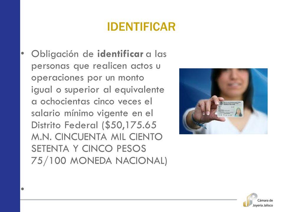 IDENTIFICAR Obligación de identificar a las personas que realicen actos u operaciones por un monto igual o superior al equivalente a ochocientas cinco