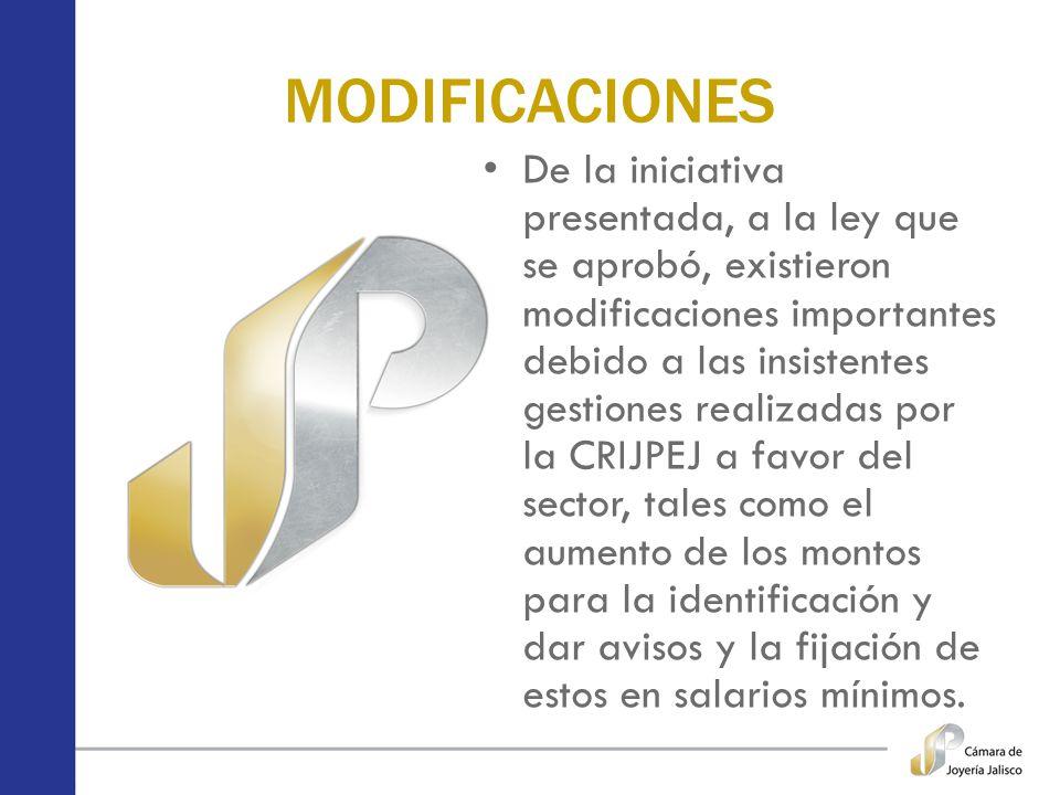 MODIFICACIONES De la iniciativa presentada, a la ley que se aprobó, existieron modificaciones importantes debido a las insistentes gestiones realizada