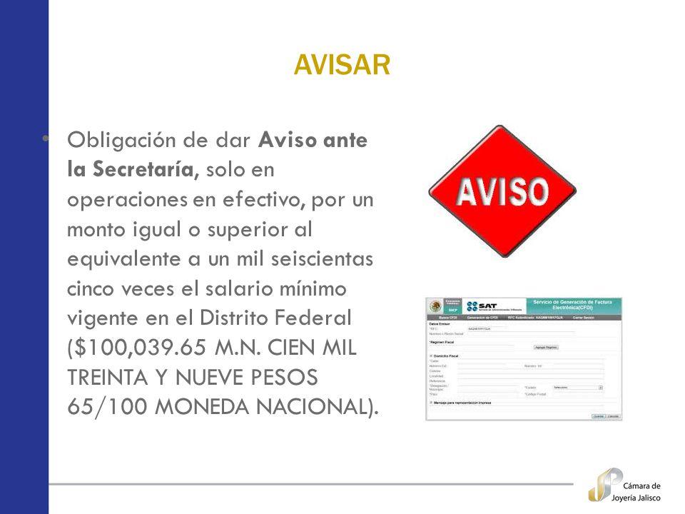 AVISAR Obligación de dar Aviso ante la Secretaría, solo en operaciones en efectivo, por un monto igual o superior al equivalente a un mil seiscientas