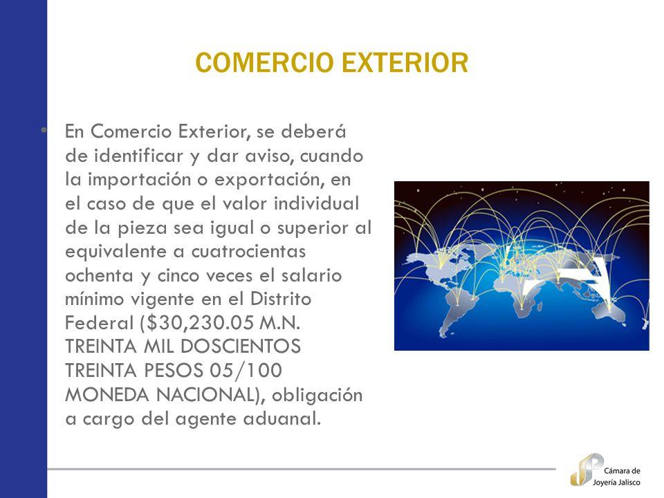 COMERCIO EXTERIOR En Comercio Exterior, se deberá de identificar y dar aviso, cuando la importación o exportación, en el caso de que el valor individu