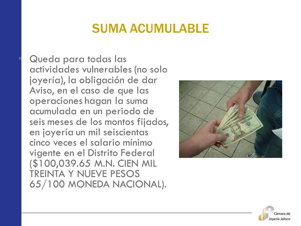 SUMA ACUMULABLE Queda para todas las actividades vulnerables (no solo joyería), la obligación de dar Aviso, en el caso de que las operaciones hagan la