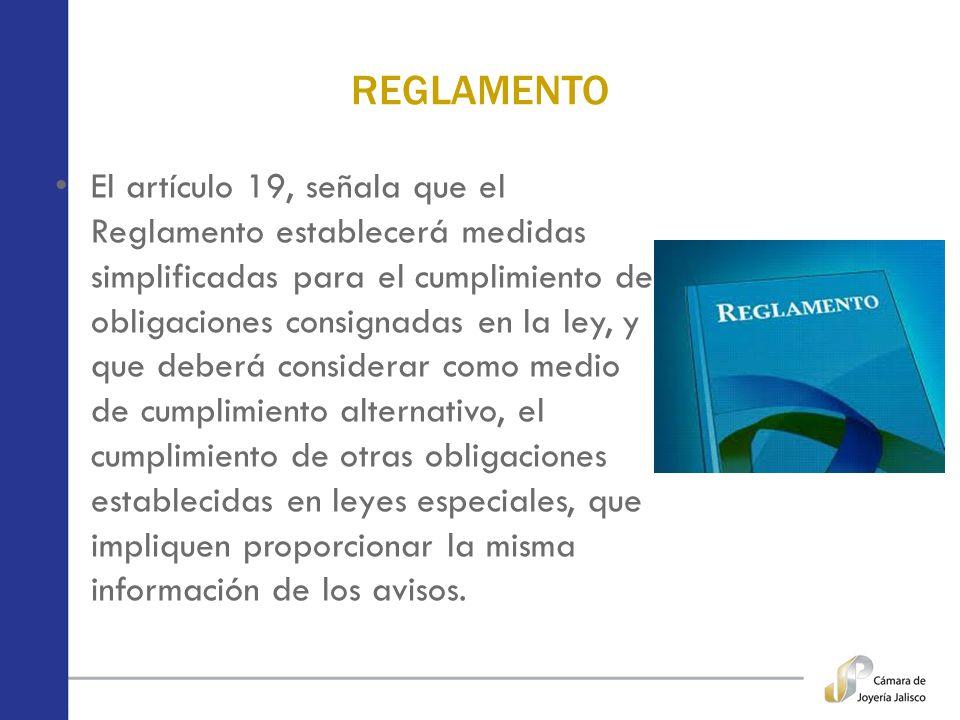 REGLAMENTO El artículo 19, señala que el Reglamento establecerá medidas simplificadas para el cumplimiento de obligaciones consignadas en la ley, y qu