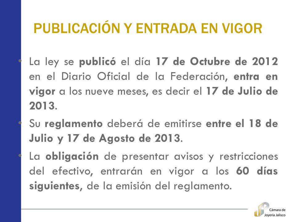 PUBLICACIÓN Y ENTRADA EN VIGOR La ley se publicó el día 17 de Octubre de 2012 en el Diario Oficial de la Federación, entra en vigor a los nueve meses,