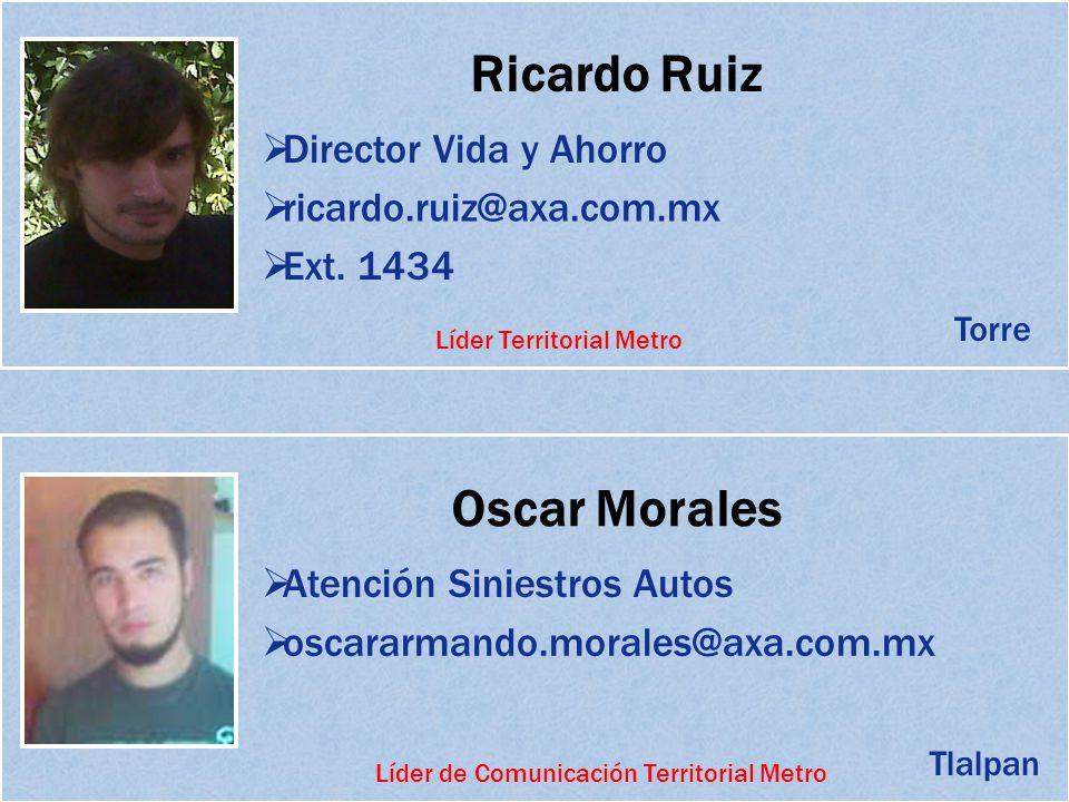 Ricardo Ruiz Director Vida y Ahorro ricardo.ruiz@axa.com.mx Ext. 1434 Oscar Morales Atención Siniestros Autos oscararmando.morales@axa.com.mx Torre Tl