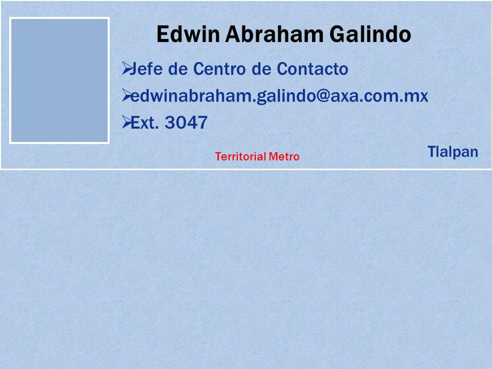 Edwin Abraham Galindo Jefe de Centro de Contacto edwinabraham.galindo@axa.com.mx Ext. 3047 Tlalpan Territorial Metro