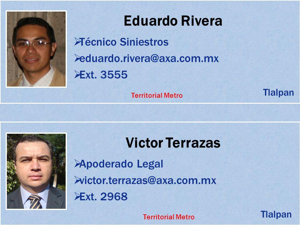 Eduardo Rivera Técnico Siniestros eduardo.rivera@axa.com.mx Ext. 3555 Victor Terrazas Apoderado Legal victor.terrazas@axa.com.mx Tlalpan Territorial M