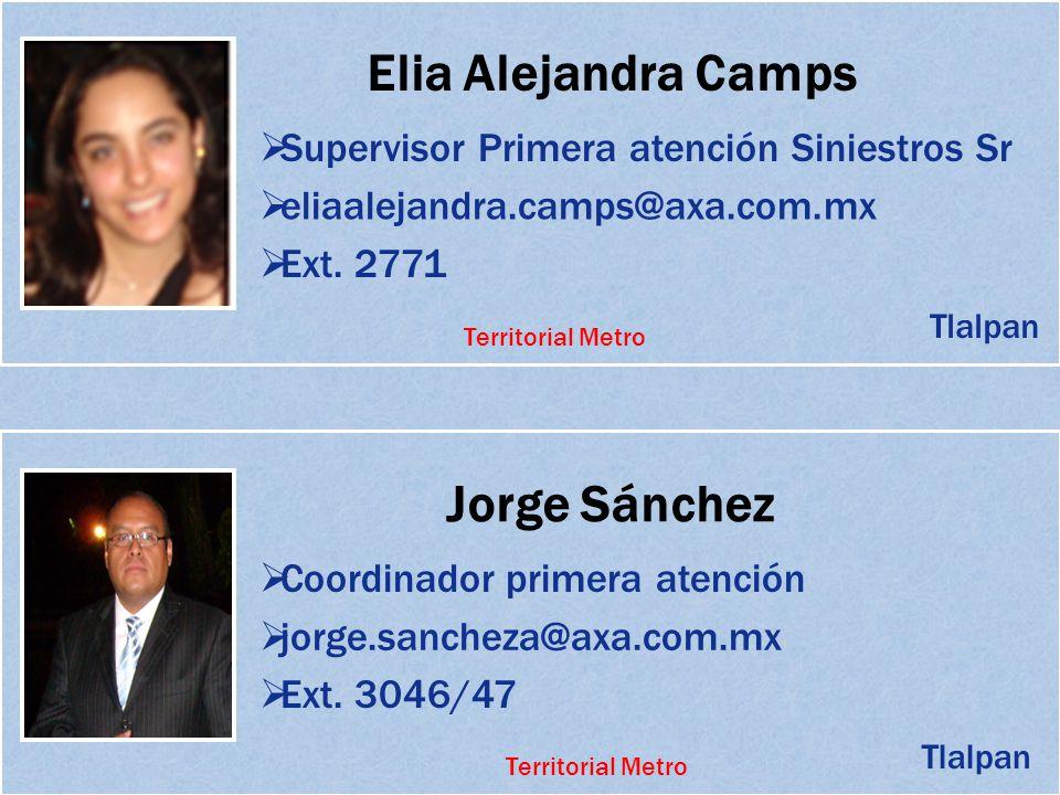 Elia Alejandra Camps Supervisor Primera atención Siniestros Sr eliaalejandra.camps@axa.com.mx Ext. 2771 Jorge Sánchez Coordinador primera atención jor