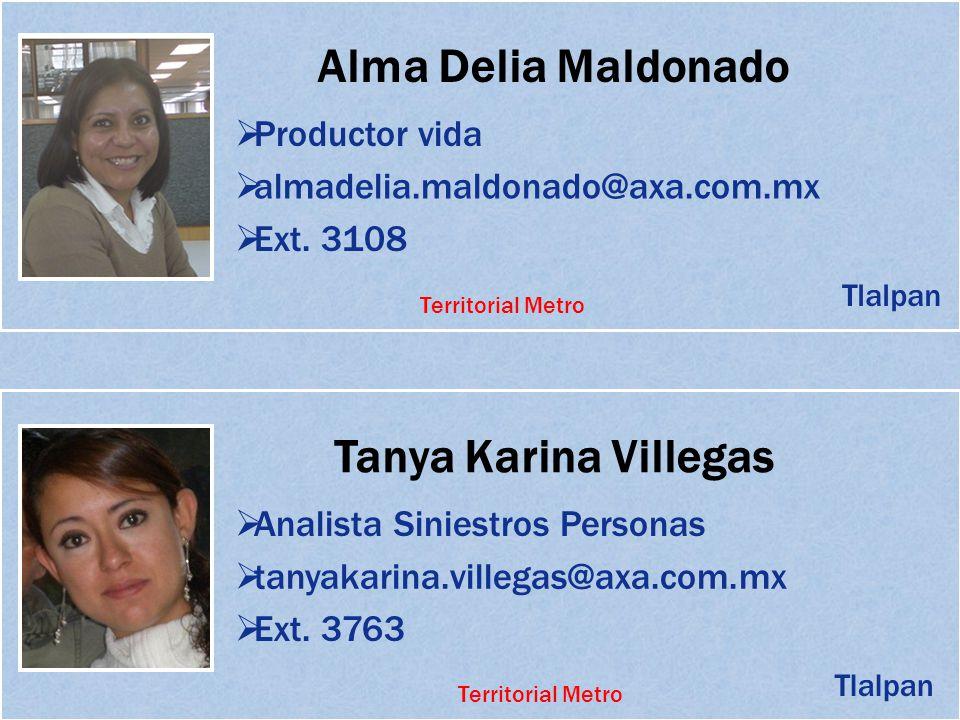 Alma Delia Maldonado Productor vida almadelia.maldonado@axa.com.mx Ext. 3108 Tanya Karina Villegas Analista Siniestros Personas tanyakarina.villegas@a