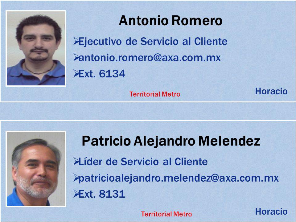 Antonio Romero Ejecutivo de Servicio al Cliente antonio.romero@axa.com.mx Ext. 6134 Patricio Alejandro Melendez Líder de Servicio al Cliente patricioa