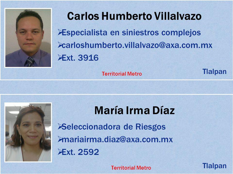 Carlos Humberto Villalvazo Especialista en siniestros complejos carloshumberto.villalvazo@axa.com.mx Ext. 3916 María Irma Díaz Seleccionadora de Riesg