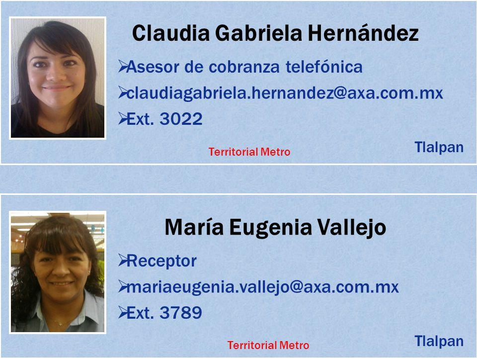 Claudia Gabriela Hernández Asesor de cobranza telefónica claudiagabriela.hernandez@axa.com.mx Ext. 3022 María Eugenia Vallejo Receptor mariaeugenia.va