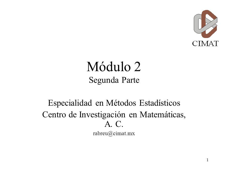 1 Módulo 2 Segunda Parte Especialidad en Métodos Estadísticos Centro de Investigación en Matemáticas, A.