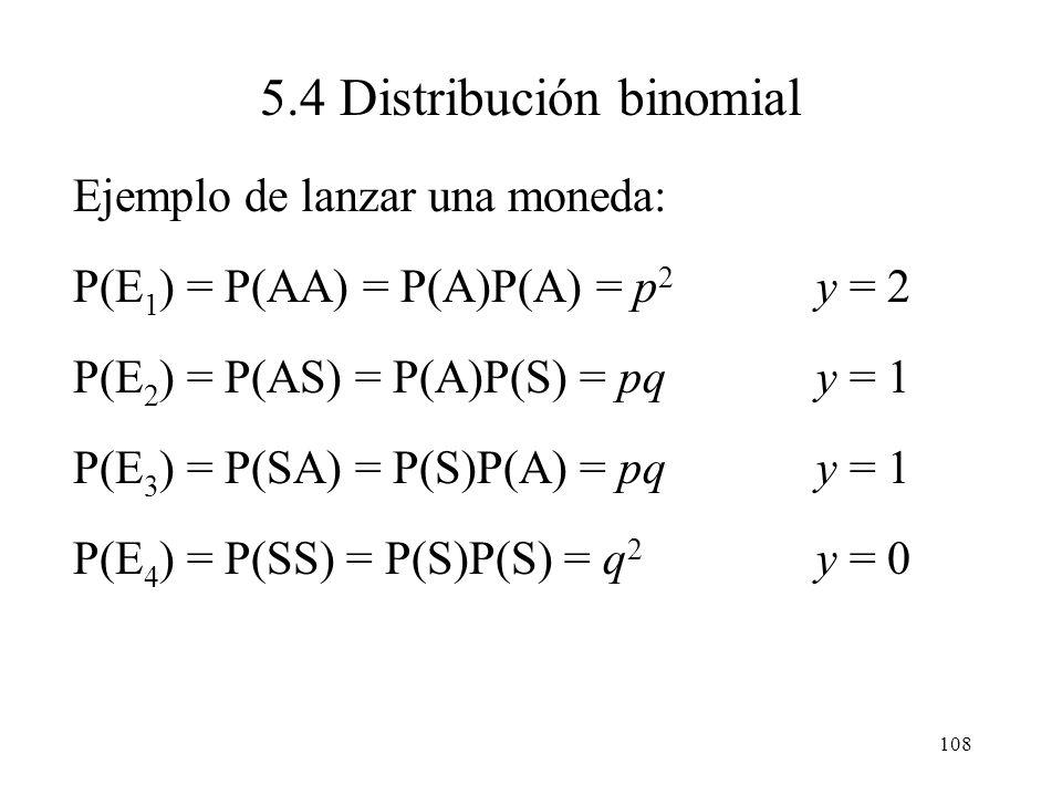 107 5.4 Distribución binomial Ejemplo de lanzar una moneda: Para n = 2 ensayos, las probabilidades de los puntos muestrales se calculan fácilmente deb