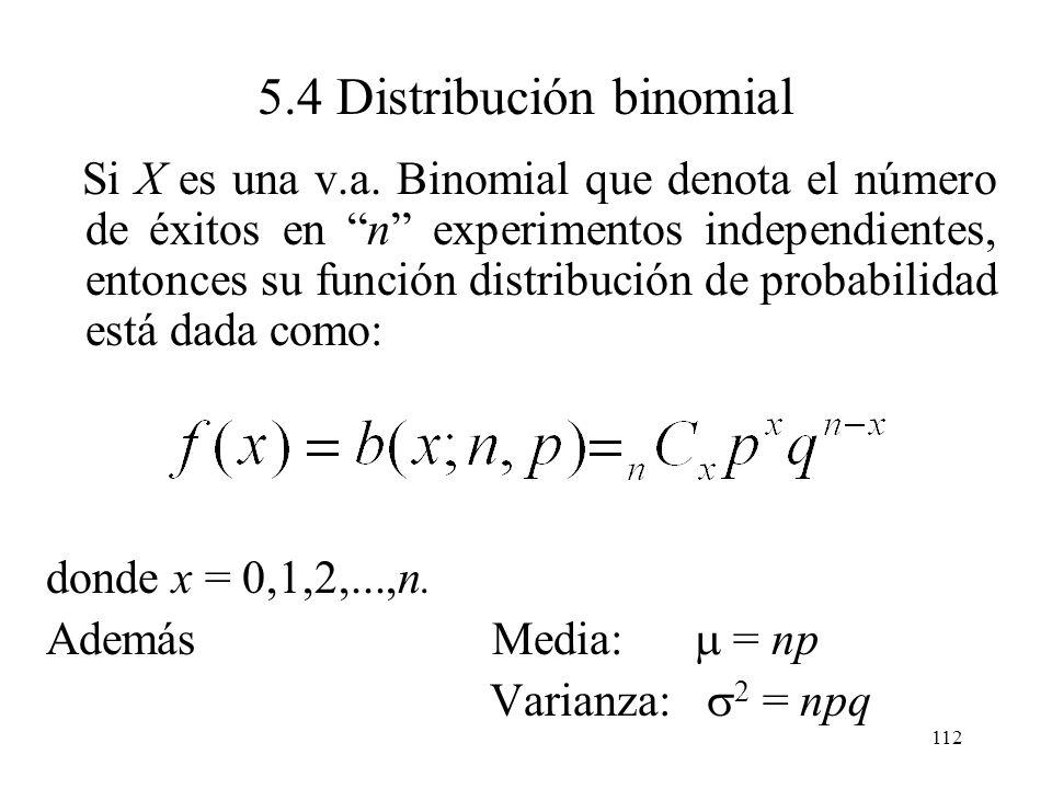 111 5.4 Distribución binomial Ejemplo de lanzar una moneda: La distribución de probabilidad se obtiene de la expansión de (p + q) n ; que para n = 2 e