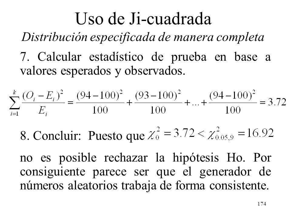 173 Uso de Ji-cuadrada Distribución especificada de manera completa 5. El estadístico de prueba es: 6. Rechazar Ho si: