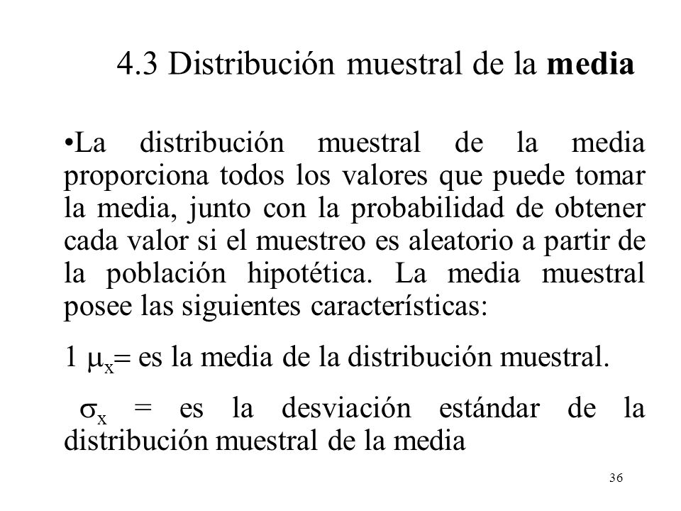 35 ¿Qué es una distribución muestral? Definimos Distribución Muestral como la distribución de probabilidad de todos los posibles valores que puede tom