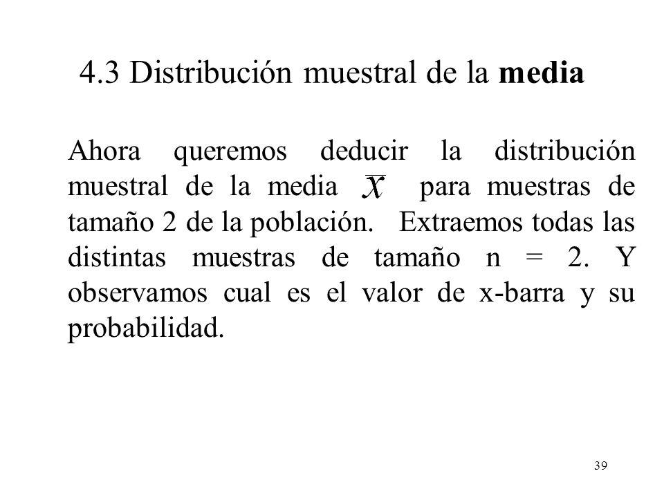 38 A pesar que la demostración de la distribución muestral de la media va más allá de los alcances del curso, podemos hacer un ejemplo para la mejor c